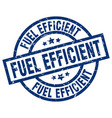 fuel efficient blue round grunge stamp vector image vector image