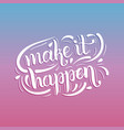 make it happen inspirational quote hand lettering vector image vector image