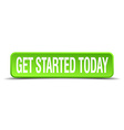 get started today green 3d realistic square vector image vector image