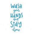hand drawn calligraphy wash your hands and stay vector image vector image