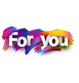 for you paper poster with colorful brush strokes vector image vector image