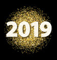 new year card for 2019 with gold dust on black vector image