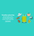 vacation planning banner horizontal concept vector image
