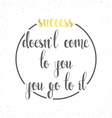 Calligraphic phrase quote Success doesnt come to vector image vector image