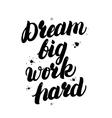 Dream big work hard motivational inspiring quote vector image