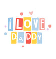 i love dad cute cartoon colorful vector image vector image