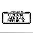 welcome to central african republic design vector image