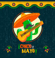 Cinco de mayo card of fun mexican mariachi cactus vector image