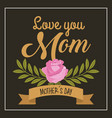 mothers day love you mom pink rose branches black vector image