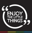 enjoy the little things lettering design vector image