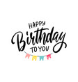 lettering happy birthday to you with holiday vector image vector image