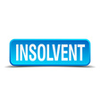 Insolvent blue 3d realistic square isolated button vector image