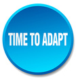 time to adapt blue round flat isolated push button vector image vector image