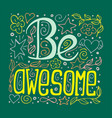 hand-drawn typography poster - be awesome vector image vector image