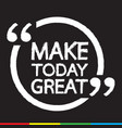 make today great lettering design vector image