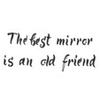 the best mirror is an old friend vector image vector image