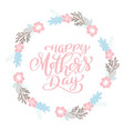 happy mother s day text wreath with flowers tag vector image