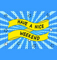 ribbon with inscription have a nice weekend vector image vector image