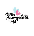 you complete me inspirational love card vector image vector image