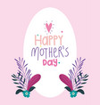 happy mothers day flowers branches decoration vector image vector image