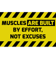 Muscles are built by effort sign vector image vector image