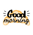 good morning with croissant handwritten lettering vector image vector image