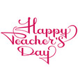 happy teachers day ornate calligraphy text for vector image vector image