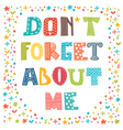 Dont forget about me Cute greeting card Funny vector image vector image