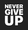 Never give up sentence that was popularized by
