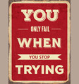 retro motivational quote you only fail when you vector image vector image