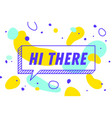 hi there banner speech bubble poster and vector image vector image