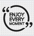 enjoy every moment design vector image