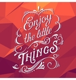enjoy little things vector image vector image