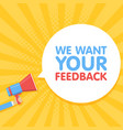Hand hold megaphone we want your feedback in