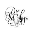 pet shop - hand lettering text about animal vector image vector image