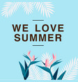 we love summer jungle blue background image vector image vector image
