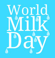 world milk day the name of the event milk drops vector image vector image