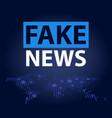 fake news headline in blue dotted world map vector image vector image