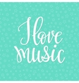 I love Music quote typography vector image