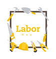 labor day equipment square frame white background vector image