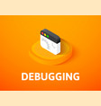 debugging isometric icon isolated on color vector image vector image
