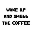 wake up and smell coffee motivation quote vector image vector image