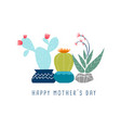happy mother day cute cactus flower greeting card vector image vector image