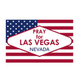pray for las vegas flag usa vector image vector image