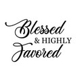bible quote design -blessed and highly favored vector image vector image