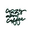 crazy about coffee hand drawn vector image vector image