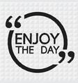 enjoy the day design vector image