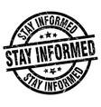 stay informed round grunge black stamp vector image vector image