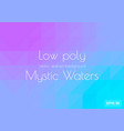 abstract low poly aqua lilac purple blue vector image vector image