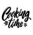 cooking time lettering phrase on white background vector image vector image
